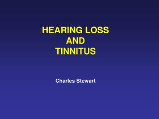 HEARING LOSS AND  TINNITUS Charles Stewart