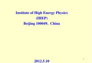 Institute of High Energy Physics (IHEP) Beijing 100049,  China 2012.5.10