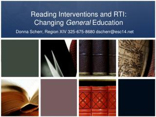 Reading Interventions and RTI:  Changing  General  Education