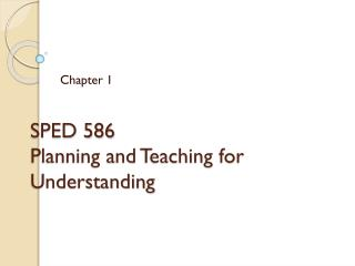 SPED 586 Planning and Teaching for Understanding