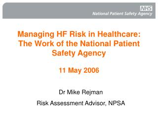 Managing HF Risk in Healthcare:  The Work of the National Patient Safety Agency   11 May 2006