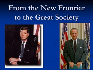 From the New Frontier to the Great Society