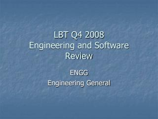 LBT Q4 2008  Engineering and Software  Review
