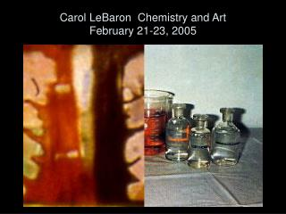 Carol LeBaron  Chemistry and Art February 21-23, 2005