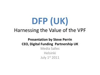 DFP (UK) Harnessing the Value of the VPF