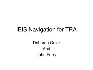 IBIS Navigation for TRA