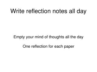 Write reflection notes all day