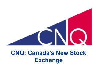 CNQ: Canada's New Stock Exchange