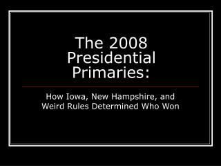 The 2008 Presidential Primaries: