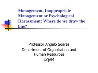Management, Inappropriate Management or Psychological Harassment: Where do we draw the line?