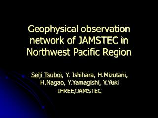 Geophysical observation network of JAMSTEC in Northwest Pacific Region