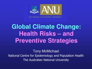 Tony McMichael National Centre for Epidemiology and Population Health The Australian National University