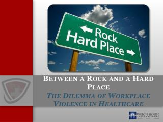 Between a Rock and a Hard Place The Dilemma of Workplace Violence in Healthcare