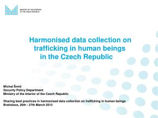 Harmonised data collection on 	 	     trafficking in human beings  		in the Czech Republic