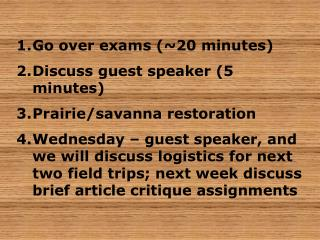 Go over exams (~20 minutes) Discuss guest speaker (5 minutes) Prairie/savanna restoration