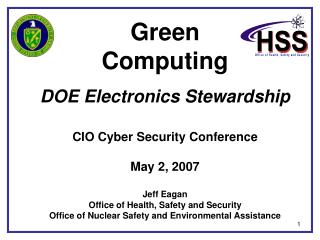 Green  Computing DOE Electronics Stewardship CIO Cyber Security Conference May 2, 2007 Jeff Eagan Office of Health, Safe