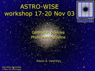 ASTRO-WISE workshop 17-20 Nov 03