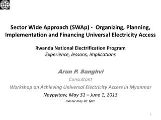 Arun P. Sanghvi Consultant  Workshop on Achieving Universal Electricity Access in Myanmar