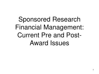 Sponsored Research Financial Management: Current Pre and Post-Award Issues