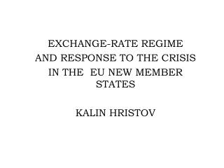 EXCHANGE-RATE REGIME AND RESPONSE TO THE CRISIS   IN THE  EU NEW MEMBER STATES KALIN HRISTOV