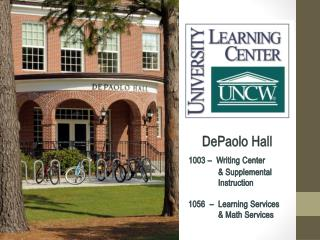 DePaolo Hall 1003 –  Writing Center  	  & Supplemental 	  Instruction