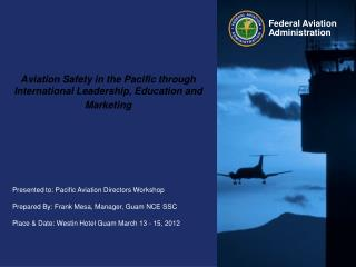 Aviation Safety in the Pacific through International Leadership, Education and Marketing
