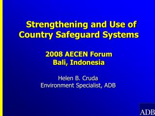 Strengthening and Use of Country Safeguard Systems 2008 AECEN Forum  Bali, Indonesia