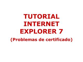 TUTORIAL INTERNET EXPLORER 7 (Problemas de certificado)