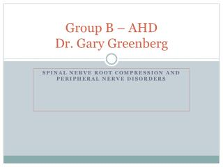 Group B – AHD  Dr. Gary Greenberg