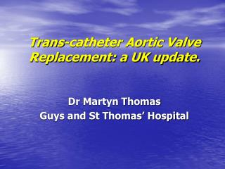 Trans-catheter Aortic Valve Replacement: a UK update.