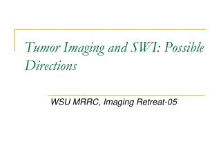 Tumor Imaging and SWI: Possible Directions