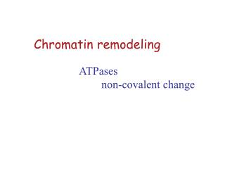 Chromatin remodeling ATPases non-covalent change