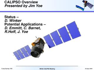 CALIPSO Overview Presented by Jim Yoe Status –  D. Winker Potential Applications –