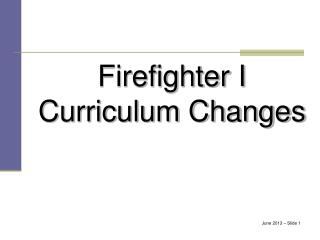 Firefighter I  Curriculum Changes