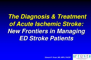 The Diagnosis  Treatment of Acute Ischemic Stroke: New Frontiers in Managing ED Stroke Patients
