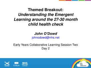 Themed Breakout:  Understanding the Emergent Learning around the 27-30 month child health check