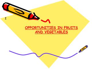OPPORTUNITIES IN FRUITS AND VEGETABLES