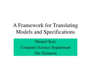 A Framework for Translating Models and Specifications