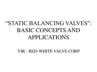 """STATIC BALANCING VALVES"": BASIC CONCEPTS AND APPLICATIONS"