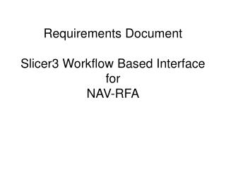 Requirements Document Slicer3 Workflow Based Interface for  NAV-RFA