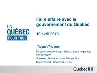 Faire affaire avec le gouvernement du Québec 10 avril 2013