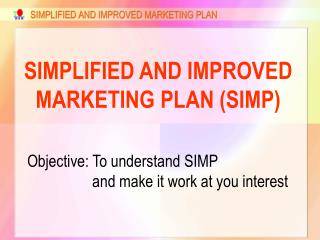SIMPLIFIED AND IMPROVED MARKETING PLAN (SIMP)