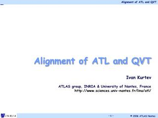 Alignment of ATL and QVT Ivan Kurtev ATLAS group, INRIA & University of Nantes, France