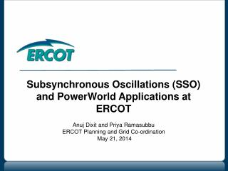 Subsynchronous Oscillations (SSO) and PowerWorld Applications at ERCOT