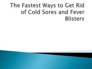 The Fastest Ways to Get Rid of Cold Sores and Fever Blisters