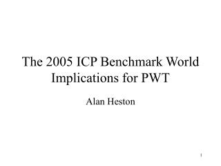 The 2005 ICP Benchmark World Implications for PWT