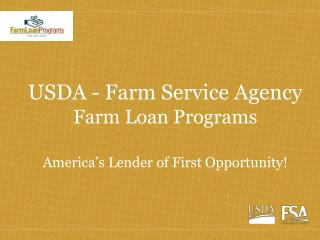 USDA - Farm Service Agency Farm Loan Programs America's Lender of First Opportunity!