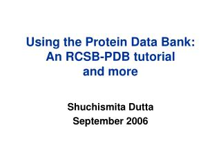 Using the Protein Data Bank: An RCSB-PDB tutorial          and more
