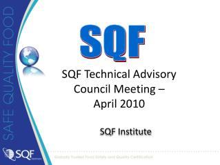 SQF Technical Advisory  Council Meeting –  April 2010