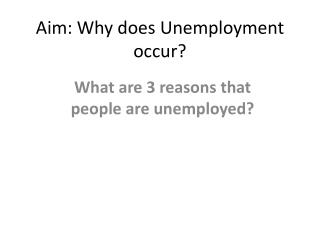 Aim: Why does Unemployment occur?